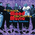 Mood Music for Time Travellers - Either/Orchestra