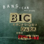 """Big Beautiful Dark and Scary"" album cover; culled from Bang on a Can press release."